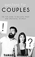 Questions for Couples: The Fun Guide to Building Trust and Emotional Intimacy (Anxiety in Relationship)
