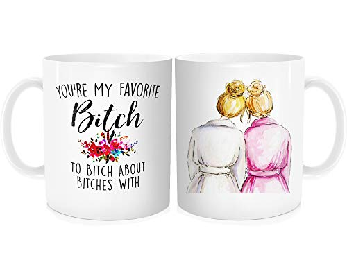 Funny Coffee Mug Tea Cup Inspirational Quote For Women - You're My Favorite Bitch To Bitch About Bitches With - Best Friends Friendship for Her, White Fine Bone China Ceramic 11 OZ