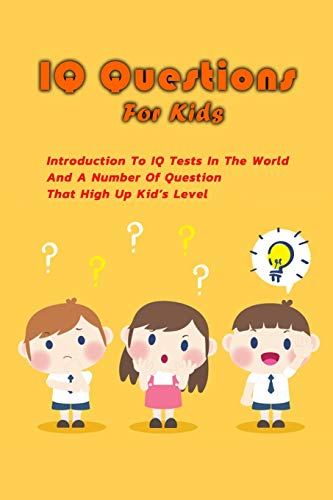 Compare Textbook Prices for IQ Questions For Kids: Introduction To IQ Tests In The World And A Number Of Question That High Up Kid's Level: Gift Ideas for Holiday  ISBN 9798567496398 by Price, Mr Walter