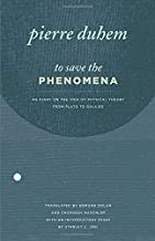 To Save the Phenomena: An Essay on the Idea of Physical Theory from Plato to Galileo (Midway Reprint Series)