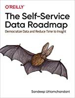 The Self-Service Data Roadmap: Democratize Data and Reduce Time to Insight