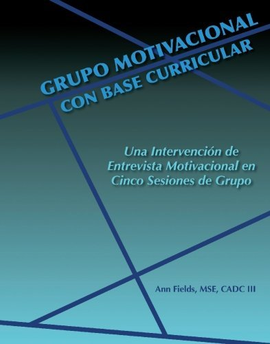 Grupo Motivacional con Base Curricular: Una Intervencion de Entrevista Motivacional en Cinco Sesiones de Grupo (Spanish Edition) by Ann E. Fields (2009-03-10)