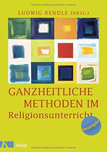 Ganzheitliche Methoden im Religionsunterricht: Ein Praxisbuch