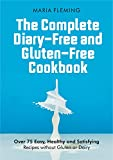 The Complete Diary-Free and Gluten-Free Cookbook: Over 75 Easy, Healthy and Satisfying Recipes without Gluten or Dairy (English Edition)