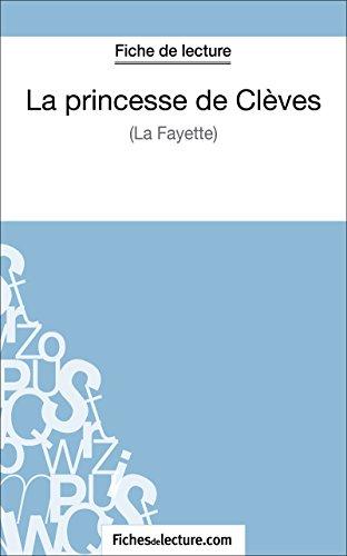 La princesse de Clèves de Madame de La Fayette (Fiche de lecture): Analyse complète de l'oeuvre (FICHES DE LECTURE) (French Edition)