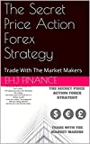 The Secret Price Action Forex Strategy: Trade With The Market Makers (English Edition)