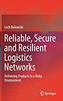 Reliable, Secure and Resilient Logistics Networks: Delivering Products in a Risky Environment