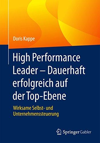 High Performance Leader – Dauerhaft erfolgreich auf der Top-Ebene: Wirksame Selbst- und Unternehmenssteuerung