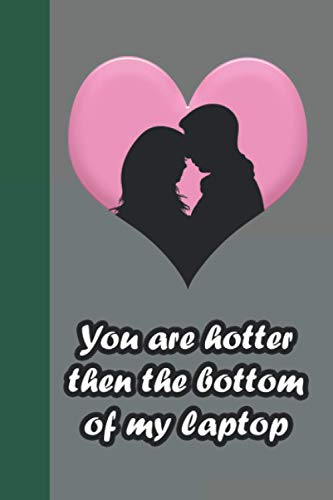 You Are Hotter Then The Bottom Of My Laptop: valentines day lined journal