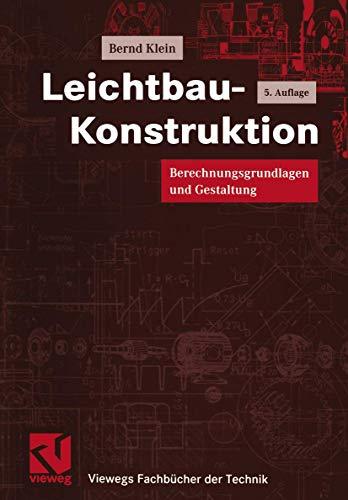 Leichtbau-Konstruktion . Berechnungsgrundlagen und Gestaltung (Viewegs Fachbücher der Technik)