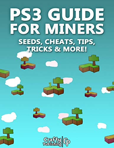 PS3 Guide for Miners - Seeds, Cheats, Tips, Tricks & More!: (An Unofficial Minecraft Book) (English Edition)