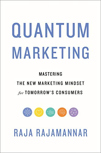 Quantum Marketing: Mastering the New Marketing Mindset for Tomorrow's Consumers by [Raja Rajamannar]