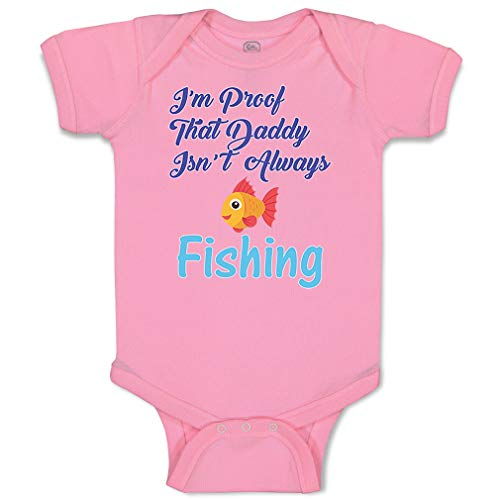Custom Baby Bodysuit I'm Proof That Daddy Isn't Always Fishing Fisherman Funny Cotton Boy & Girl Baby Clothes Soft Pink Design Only 6 Months