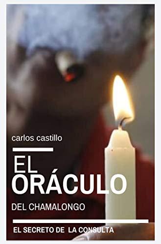 El Oraculo Del Chamalongo : El secreto de la Consulta El Oraculo Del Chamalongo (Spanish Edition)