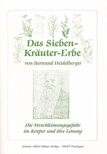 Das Sieben-Kräuter-Erbe von Bertrand Heidelberger: Die Verschleimungsgefahr im Körper und ihre Lösung