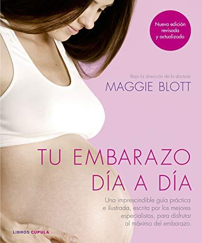 Tu embarazo día a día (nueva edición 2018): Una imprescindible guía práctica e ilustrada, escrita por los mejores especialistas, para disfrutar al máximo del embarazo (Padres e hijos)