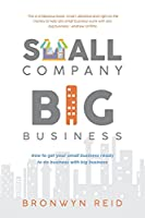 Small Company Big Business: How to get your small business ready to do business with big business