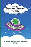 Bedtime Stories for Kids: Amazing Adventures through Space Enhance Children's Imaginations while They Relax to Fast Asleep