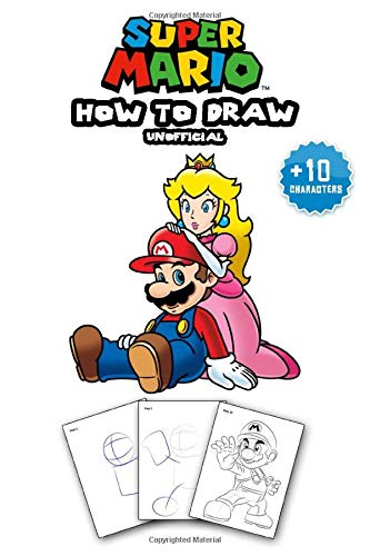 How to draw Super Mario (Unofficial): Learn To Draw Super Mario With 14 Characters and Step-by-Step Drawings
