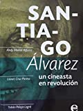 Santiago alvarez un cineasta en revolucion