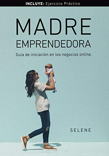 MADRE EMPRENDEDORA: Guía de iniciación en los negocios online.