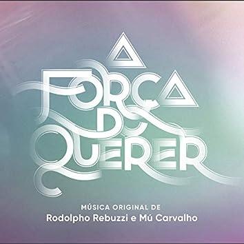 A Força do Querer – Música Original de Rodolpho Rebuzzi e Mú Carvalho