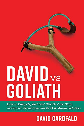 David vs Goliath: How to Compete, And Beat, The On-Line Giant. 100 Proven Promotions For Brick & Mortar Retailers (1)