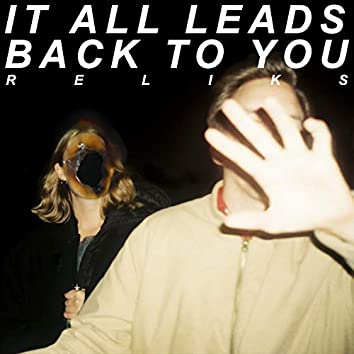It All Leads Back to You