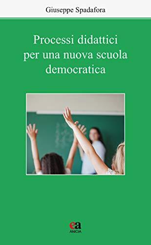 Processi didattici per una nuova scuola democratica