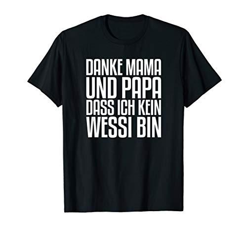 Danke Mama und Papa, dass ich kein Wessi bin Ossi T-Shirt