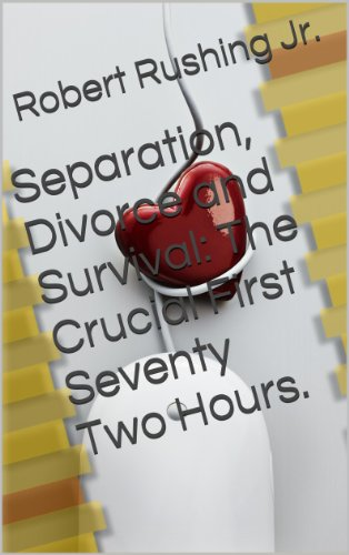 Separation, Divorce and Survival: The Crucial First Seventy Two Hours. (English Edition)