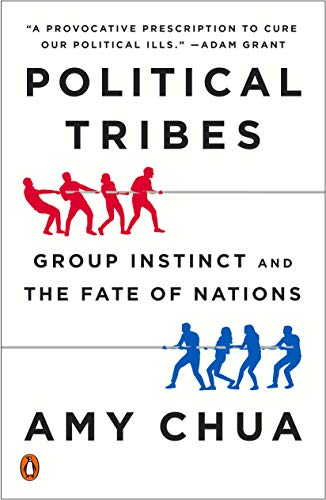 Compare Textbook Prices for Political Tribes: Group Instinct and the Fate of Nations Reprint Edition ISBN 9780399562877 by Chua, Amy