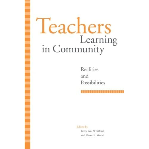 Teachers Learning in Community: Realities and Possibilities (SUNY series, Restructuring and School Change)