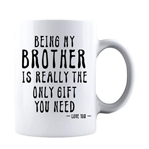 KROPSIS Being My Brother Is Really The Only Gift You Need -Love You- Ceramic Coffee Mug White