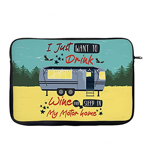 I just want to drink Wine and sleep in my Motorhome, Camp-Fire, Holiday, Campers, Friend, Family, Birthday Present, iPad Air/Pro/Mini, Laptop Sleeve/Cover. (14')