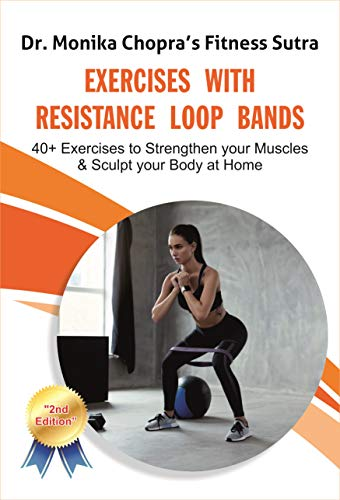 Exercises with Resistance Loop Bands: 40+ Exercises to Strengthen your Muscles & Sculpt your Body at Home (Fitness Sutra Book 2)
