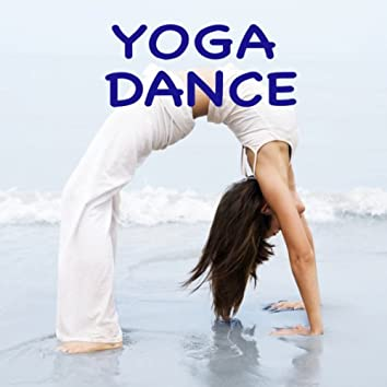 Yoga Dance - Chill Out Music for Power Pilates, Yoga, Cool Down & Stretching