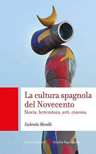 La cultura spagnola del Novecento. Storia, letteratura, arti, cinema