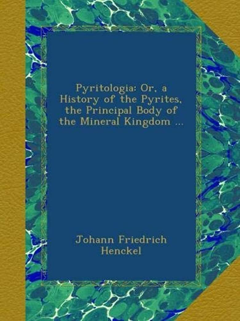 開梱化学薬品ピアPyritologia: Or, a History of the Pyrites, the Principal Body of the Mineral Kingdom ...
