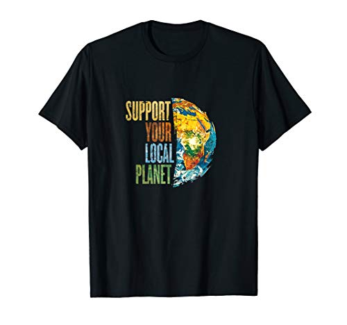 Support Your Local Planet Pro Planet Erde Umweltschutz T-Shirt