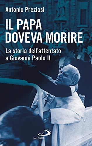 Il papa doveva morire. La storia dell'attentato a Giovanni Paolo II