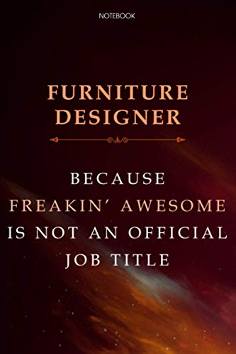 Lined Notebook Journal Furniture Designer Because Freakin' Awesome Is Not An Official...