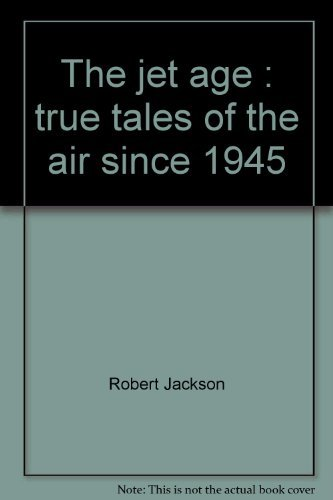 The jet age : true tales of the air since 1945
