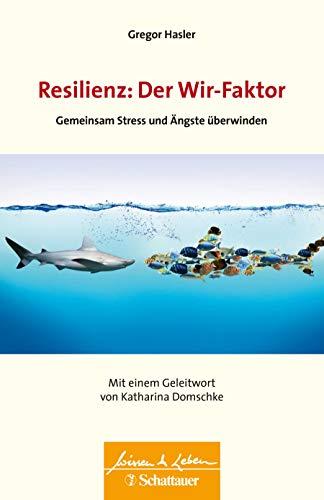 Resilienz: Der Wir-Faktor: Gemeinsam Stress und Ängste überwinden - Wissen & Leben Herausgegeben von Wulf Bertram