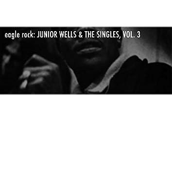 Eagle Rock: Junior Wells & The Singles, Vol. 3