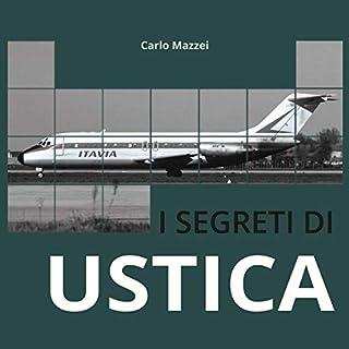 I segreti di Ustica                   Di:                                                                                                                                 Carlo Mazzei                               Letto da:                                                                                                                                 Piero Di Domenico                      Durata:  1 ora e 57 min     67 recensioni     Totali 4,7