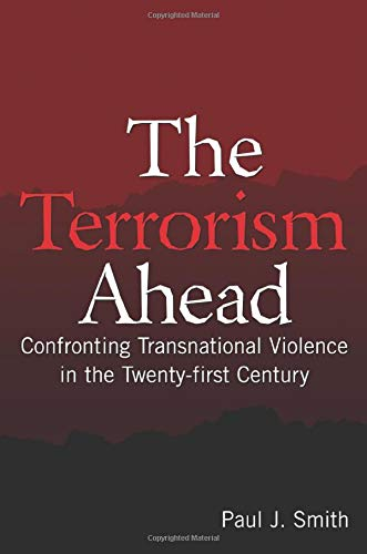 The Terrorism Ahead: Confronting Transnational Violence in the Twenty-First Century: Confronting Transnational Violence
