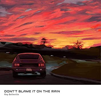 Don't Blame It on the Rain