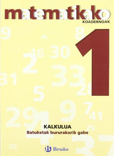1. Batuketak bururakorik gabe (Euskara - Material Osagarria - Matematikako Koadernoak) -...