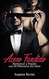 Acero Fundido: Romance, Amor y Pasión con el Millonario de Hielo par Susana Torres